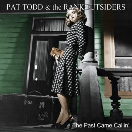 LP PAT TODD & The Rankoutsiders: The Past Came Callin'