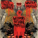 LP JESUS & THE GROUPIES AND WALTER DANIELS: Weapons Nature Provided