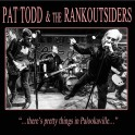 """LP PAT TODD & The Rankoutsiders: """"…there's pretty things in Palookaville…"""""""